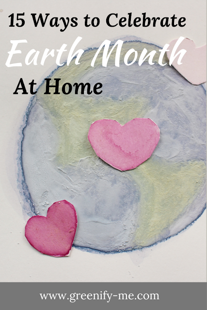 15 Ways to Celebrate Earth Month at Home
